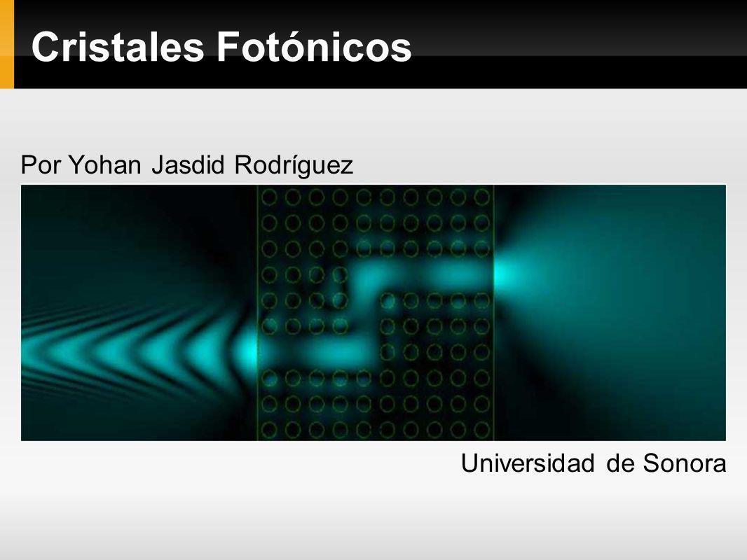 Cristales Fotónicos Por Yohan Jasdid Rodríguez Universidad de Sonora