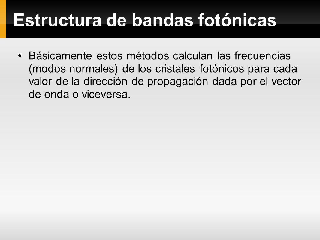 Estructura de bandas fotónicas Básicamente estos métodos calculan las frecuencias (modos normales) de los cristales fotónicos para cada valor de la di