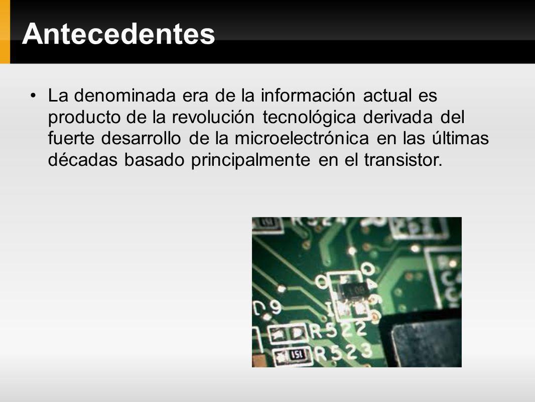 Antecedentes La denominada era de la información actual es producto de la revolución tecnológica derivada del fuerte desarrollo de la microelectrónica
