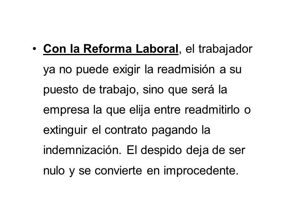Con la Reforma Laboral, el trabajador ya no puede exigir la readmisión a su puesto de trabajo, sino que será la empresa la que elija entre readmitirlo