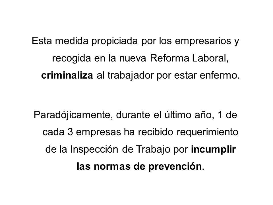 Esta medida propiciada por los empresarios y recogida en la nueva Reforma Laboral, criminaliza al trabajador por estar enfermo. Paradójicamente, duran