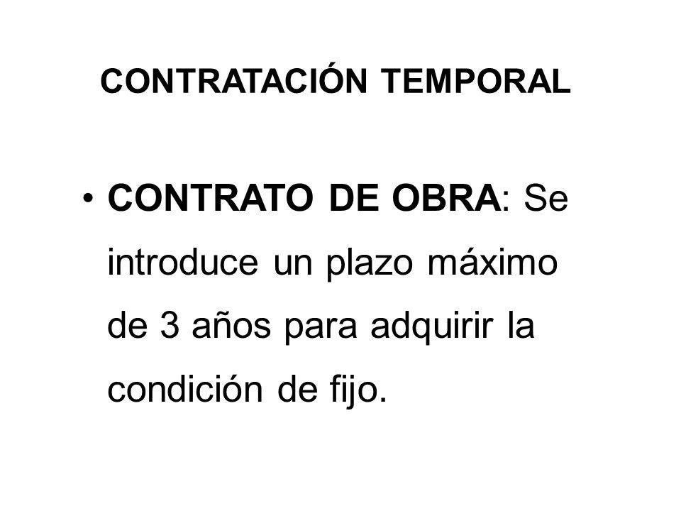 CONTRATACIÓN TEMPORAL CONTRATO DE OBRA: Se introduce un plazo máximo de 3 años para adquirir la condición de fijo.