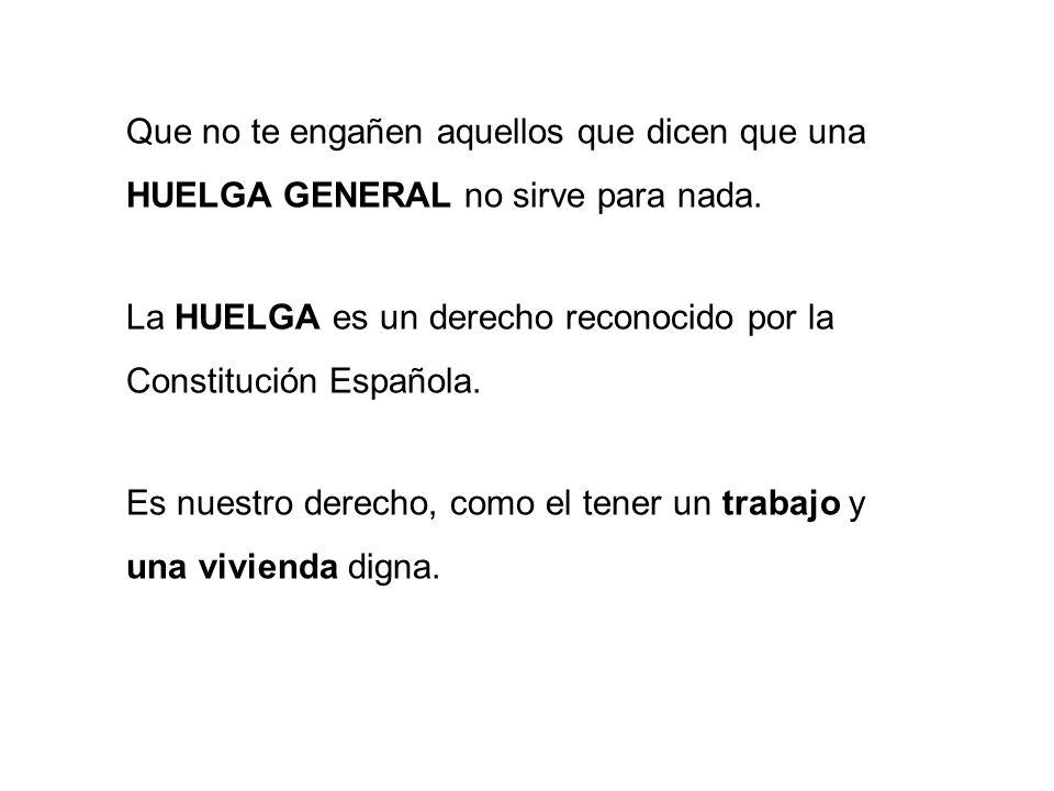 Que no te engañen aquellos que dicen que una HUELGA GENERAL no sirve para nada. La HUELGA es un derecho reconocido por la Constitución Española. Es nu
