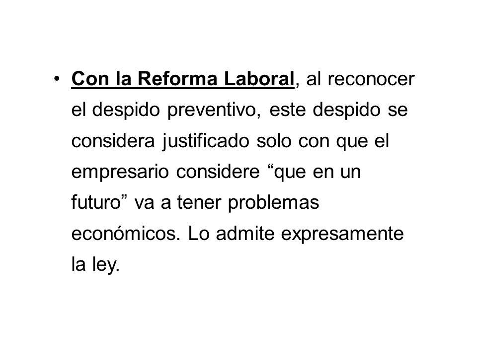 Con la Reforma Laboral, al reconocer el despido preventivo, este despido se considera justificado solo con que el empresario considere que en un futur