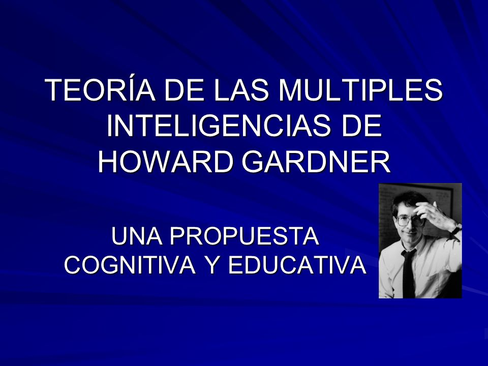 TEORÍA DE LAS MULTIPLES INTELIGENCIAS DE HOWARD GARDNER UNA PROPUESTA COGNITIVA Y EDUCATIVA