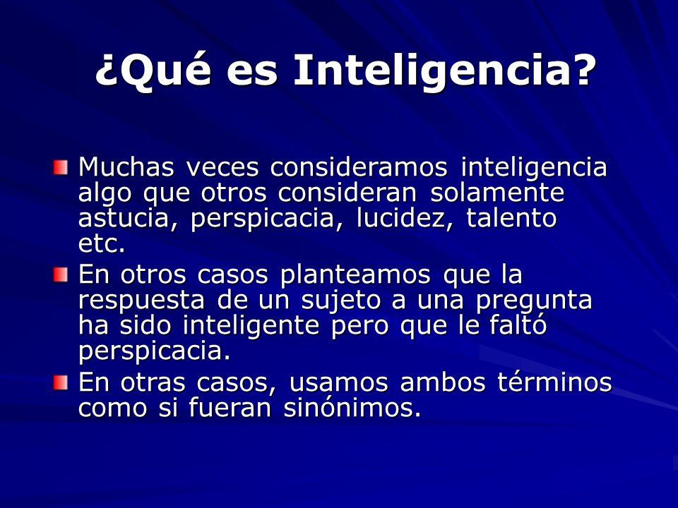 Muchas veces consideramos inteligencia algo que otros consideran solamente astucia, perspicacia, lucidez, talento etc. En otros casos planteamos que l