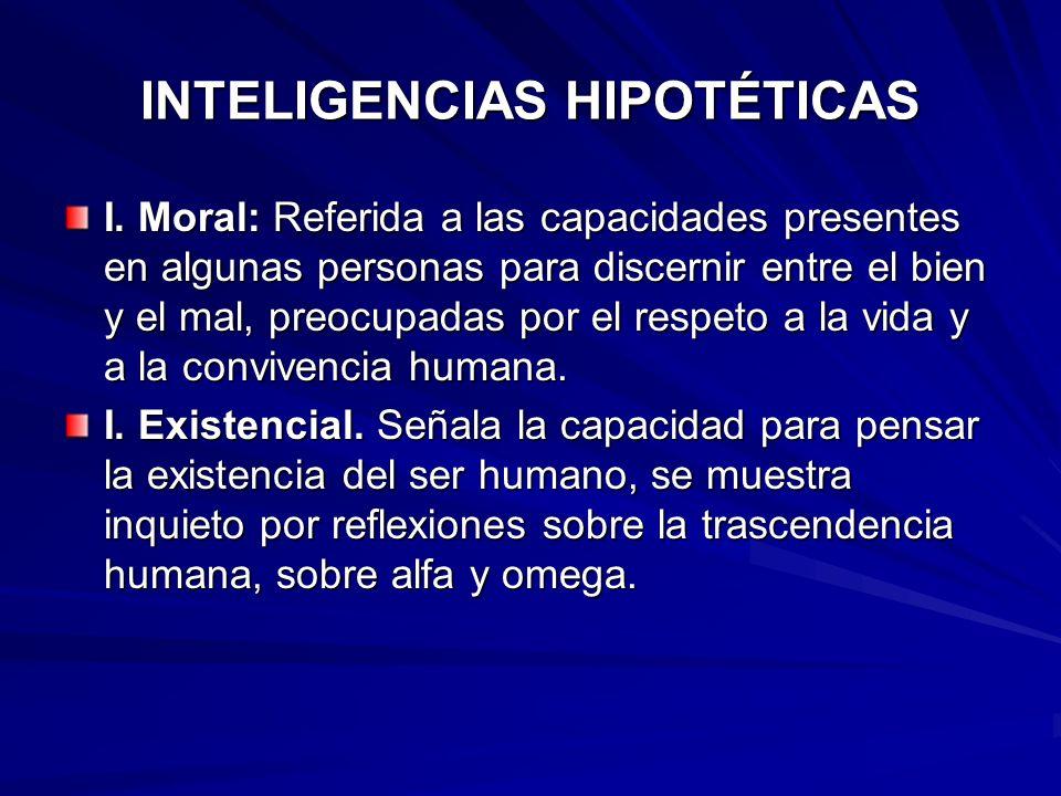INTELIGENCIAS HIPOTÉTICAS I. Moral: Referida a las capacidades presentes en algunas personas para discernir entre el bien y el mal, preocupadas por el