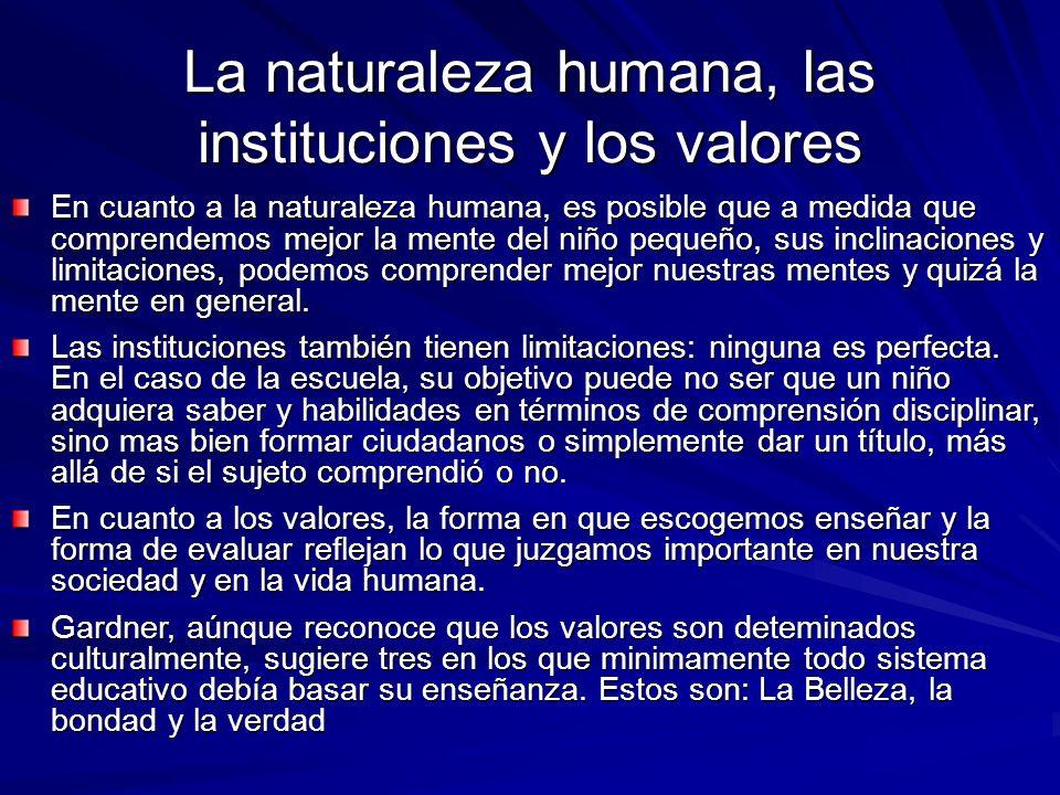 La naturaleza humana, las instituciones y los valores En cuanto a la naturaleza humana, es posible que a medida que comprendemos mejor la mente del ni