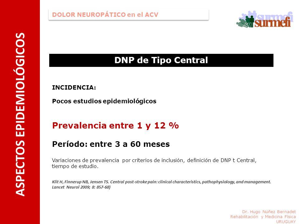 DNP de Tipo Central INCIDENCIA: Pocos estudios epidemiológicos DOLOR NEUROPÁTICO en el ACV Dr. Hugo Nüñez Bernadet Rehabilitación y Medicina Física UR