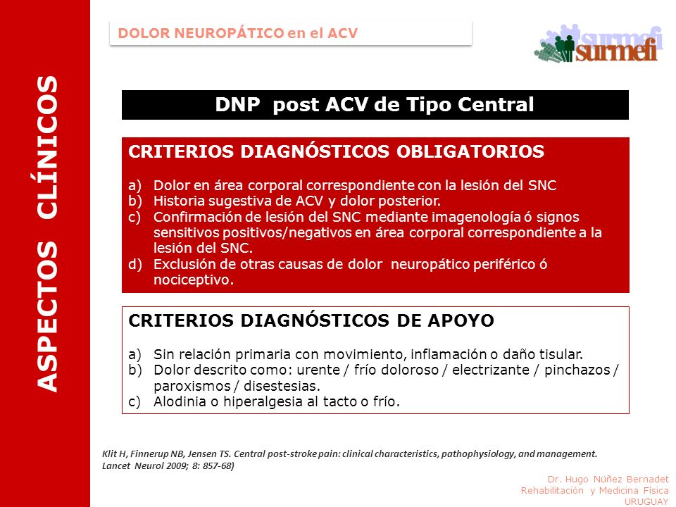 DOLOR NEUROPÁTICO en el ACV ASPECTOS CLÍNICOS Dr. Hugo Nüñez Bernadet Rehabilitación y Medicina Física URUGUAY DNP post ACV de Tipo Central CRITERIOS