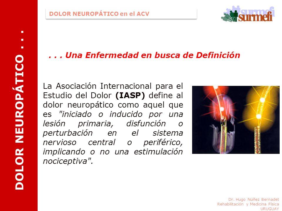 La Asociación Internacional para el Estudio del Dolor (IASP) define al dolor neuropático como aquel que es