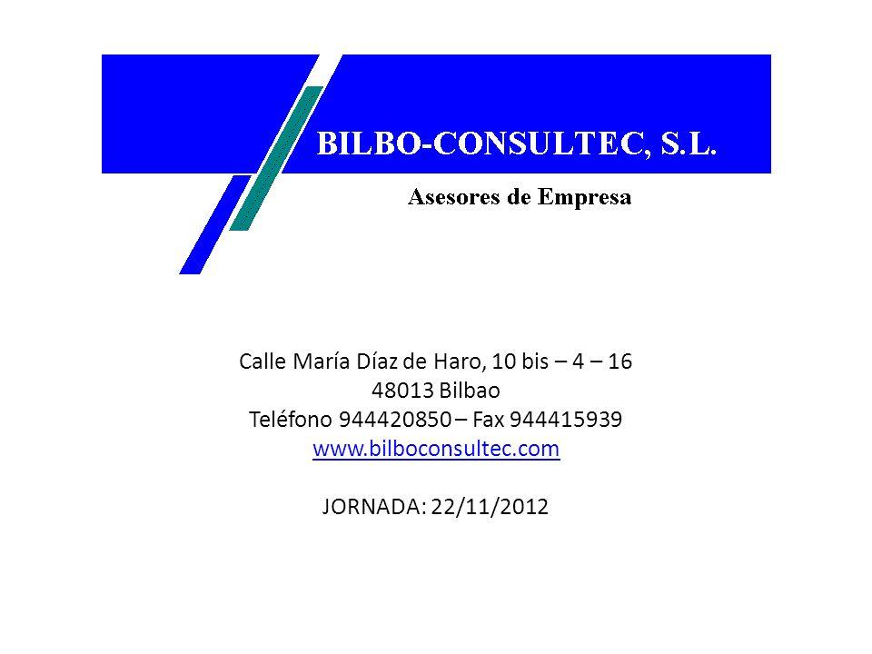 Calle María Díaz de Haro, 10 bis – 4 – 16 48013 Bilbao Teléfono 944420850 – Fax 944415939 www.bilboconsultec.com JORNADA: 22/11/2012 www.bilboconsulte