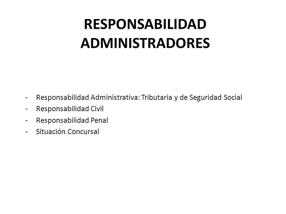RESPONSABILIDAD ADMINISTRADORES -Responsabilidad Administrativa: Tributaria y de Seguridad Social -Responsabilidad Civil -Responsabilidad Penal -Situa