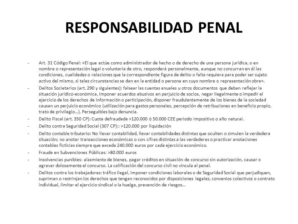 RESPONSABILIDAD PENAL -Art. 31 Código Penal: «El que actúe como administrador de hecho o de derecho de una persona jurídica, o en nombre o representac