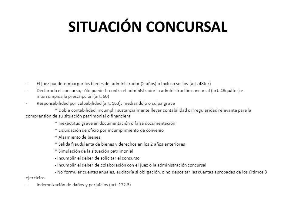 SITUACIÓN CONCURSAL -El juez puede embargar los bienes del administrador (2 años) o incluso socios (art. 48ter) -Declarado el concurso, sólo puede ir