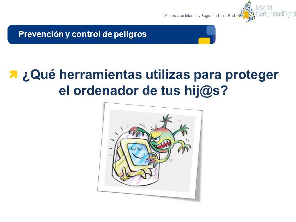 Prevención y control de peligros Menores en Internet y Seguridad en la Red De tipo software Antivirus Firewalls Anti espías Control parental Contraseñas seguras