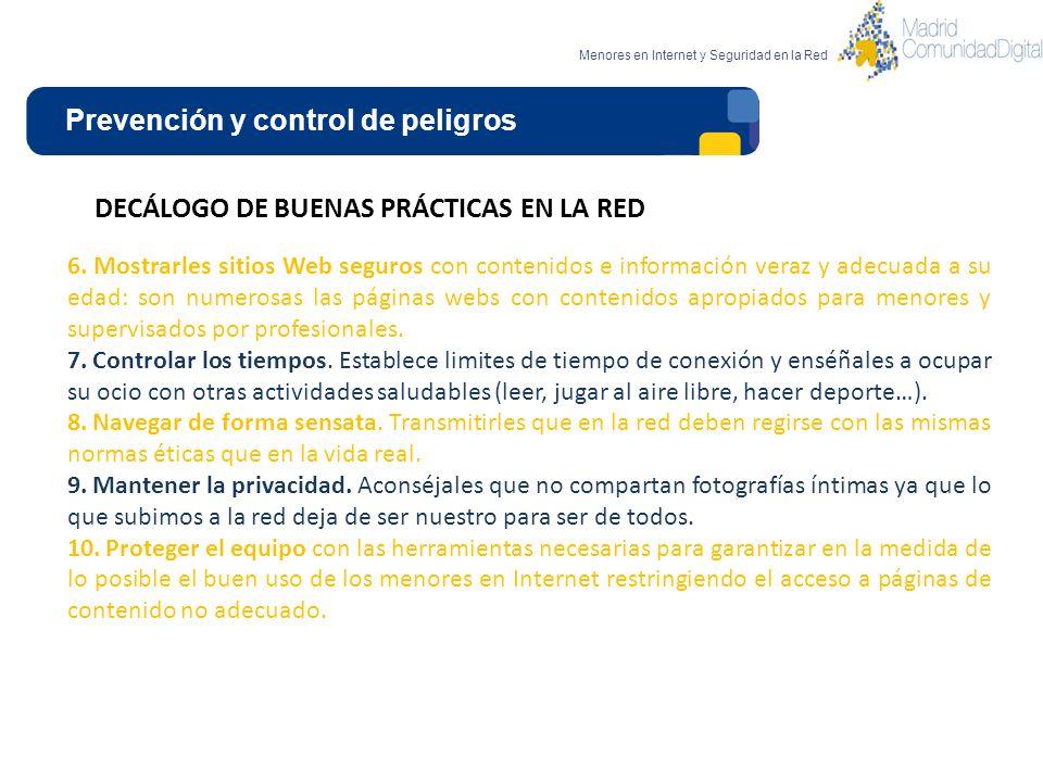Prevención y control de peligros Menores en Internet y Seguridad en la Red DECÁLOGO DE BUENAS PRÁCTICAS EN LA RED 6. Mostrarles sitios Web seguros con