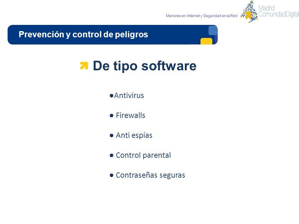 Prevención y control de peligros Menores en Internet y Seguridad en la Red De tipo software Antivirus Firewalls Anti espías Control parental Contraseñ