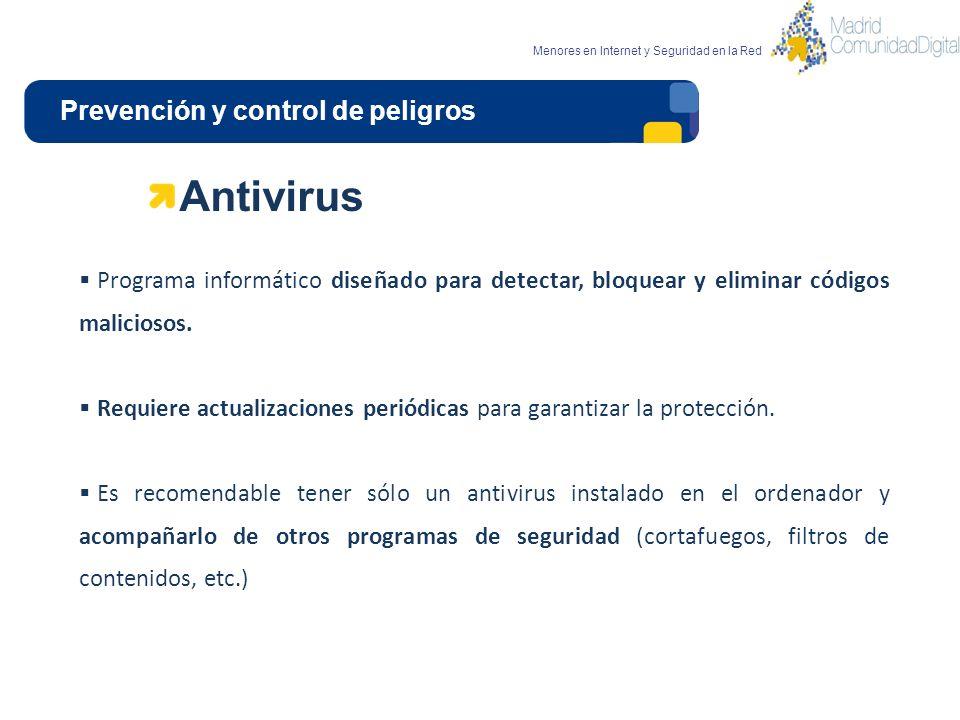 Prevención y control de peligros Menores en Internet y Seguridad en la Red Antivirus Programa informático diseñado para detectar, bloquear y eliminar