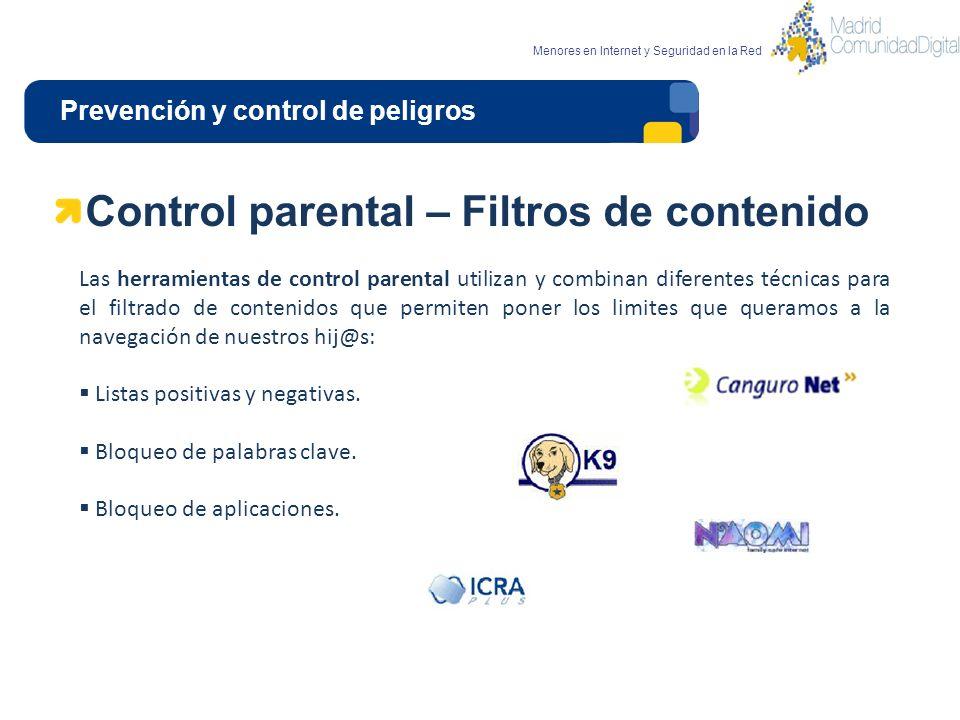 Prevención y control de peligros Menores en Internet y Seguridad en la Red Control parental – Filtros de contenido Las herramientas de control parenta