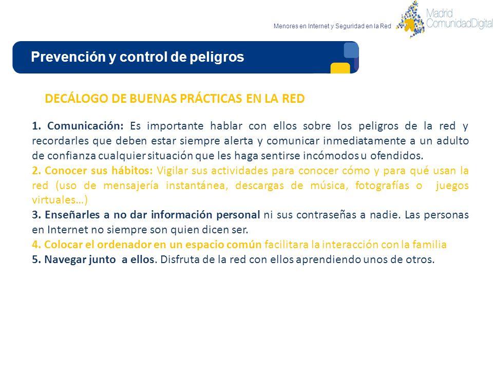 Prevención y control de peligros Menores en Internet y Seguridad en la Red DECÁLOGO DE BUENAS PRÁCTICAS EN LA RED 6.