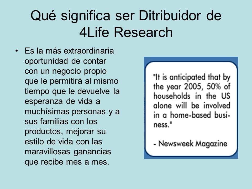 Qué significa ser Ditribuidor de 4Life Research Es la más extraordinaria oportunidad de contar con un negocio propio que le permitirá al mismo tiempo