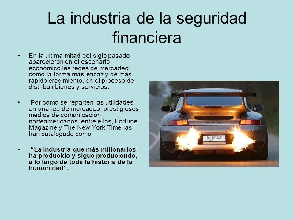La industria de la seguridad financiera En la última mitad del siglo pasado aparecieron en el escenario económico las redes de mercadeo, como la forma