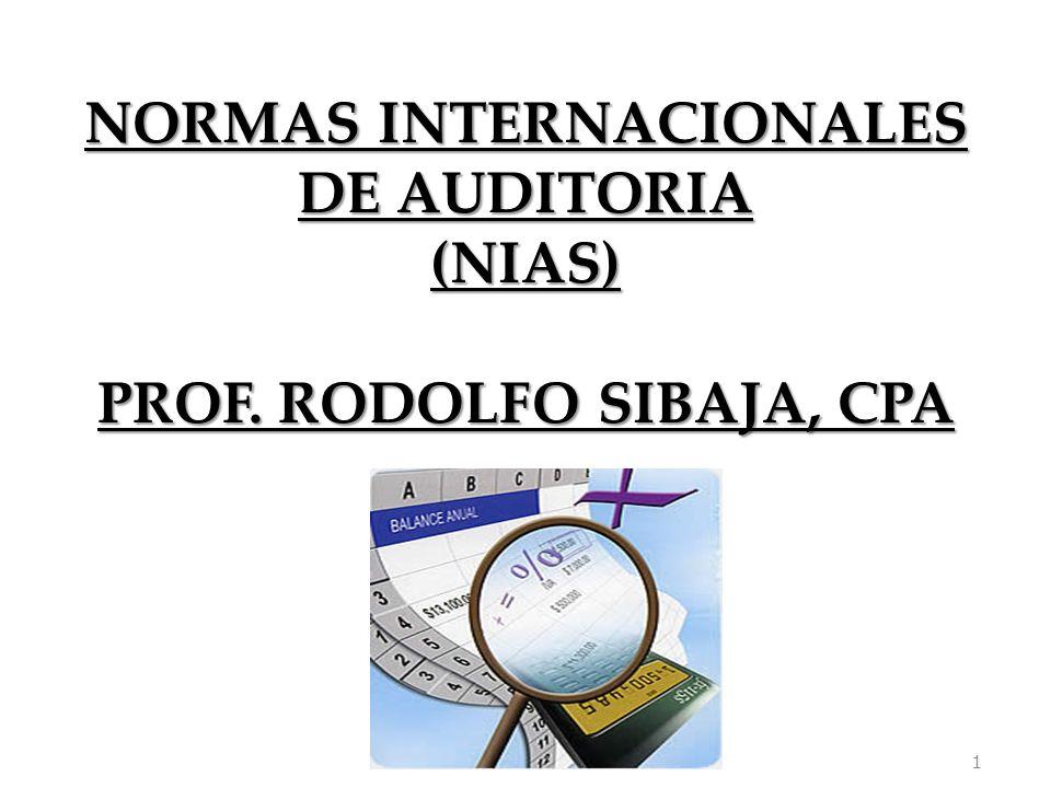 1 NORMAS INTERNACIONALES DE AUDITORIA (NIAS) PROF. RODOLFO SIBAJA, CPA