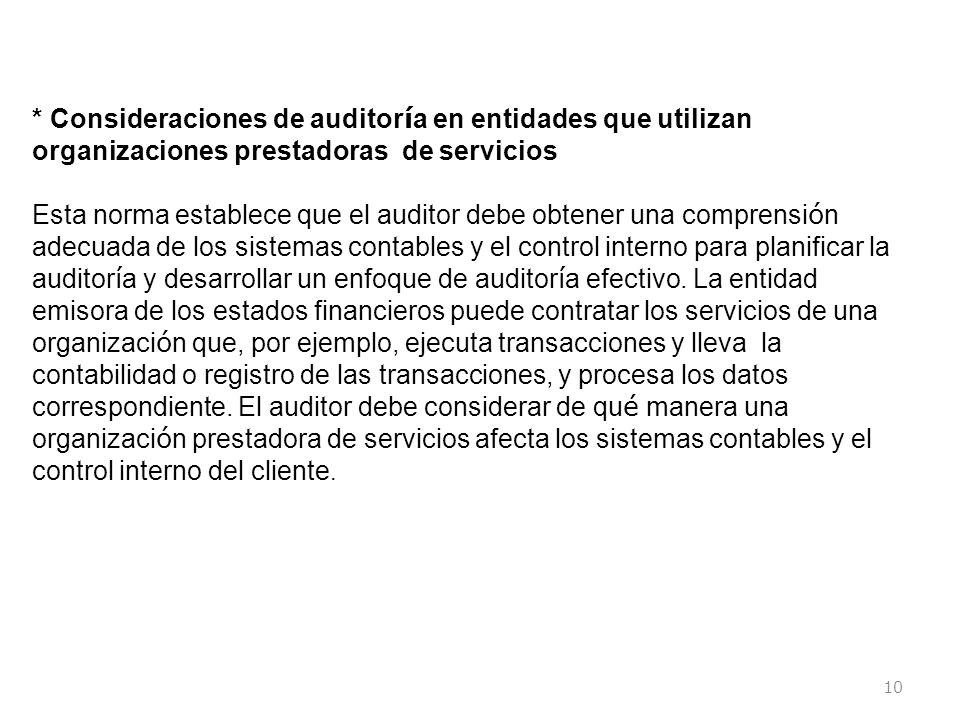 10 * Consideraciones de auditor í a en entidades que utilizan organizaciones prestadoras de servicios Esta norma establece que el auditor debe obtener