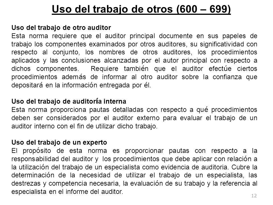 12 Uso del trabajo de otros (600 – 699) Uso del trabajo de otro auditor Esta norma requiere que el auditor principal documente en sus papeles de traba
