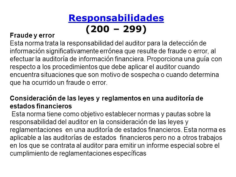 Responsabilidades Responsabilidades (200 – 299) Fraude y error Esta norma trata la responsabilidad del auditor para la detecci ó n de informaci ó n si