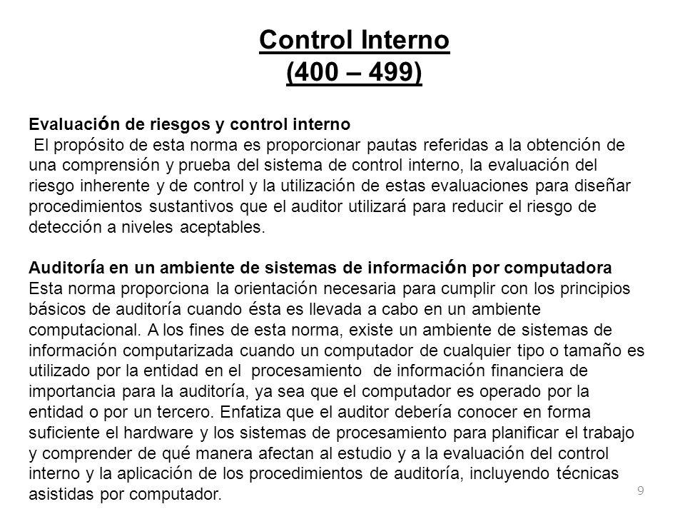 9 Control Interno (400 – 499) Evaluaci ó n de riesgos y control interno El prop ó sito de esta norma es proporcionar pautas referidas a la obtenci ó n