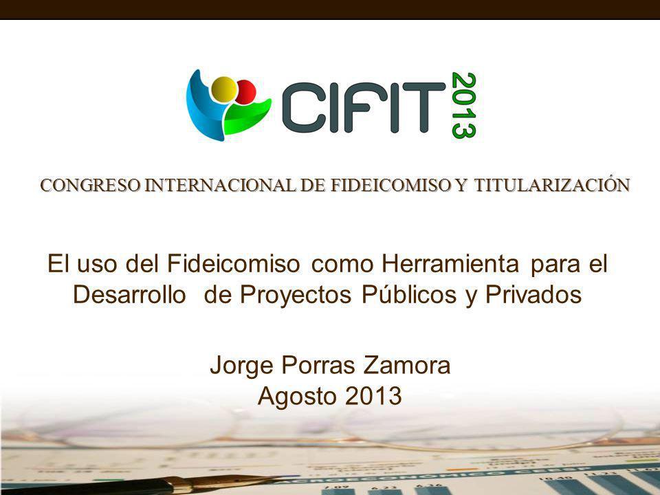 CONGRESO INTERNACIONAL DE FIDEICOMISO Y TITULARIZACIÓN El uso del Fideicomiso como Herramienta para el Desarrollo de Proyectos Públicos y Privados Jor