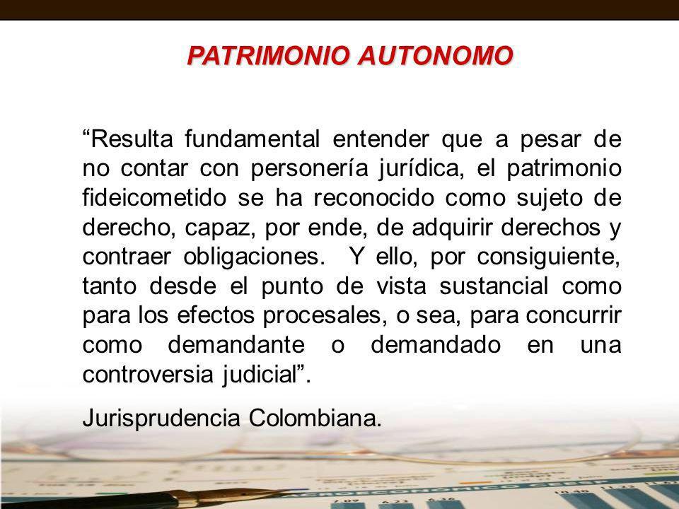 PATRIMONIO AUTONOMO Resulta fundamental entender que a pesar de no contar con personería jurídica, el patrimonio fideicometido se ha reconocido como s