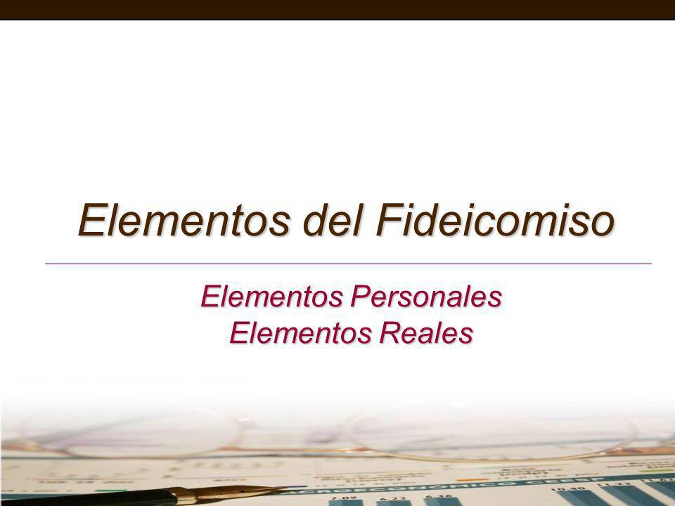 Elementos del Fideicomiso Elementos Personales Elementos Reales
