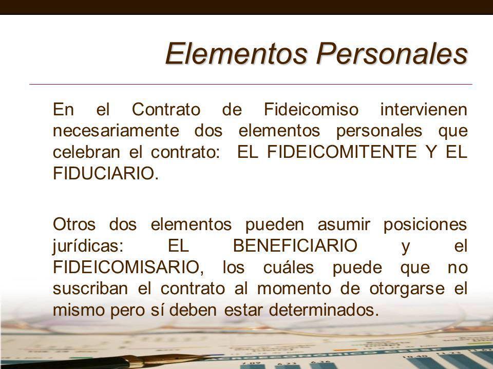 En el Contrato de Fideicomiso intervienen necesariamente dos elementos personales que celebran el contrato: EL FIDEICOMITENTE Y EL FIDUCIARIO. Otros d