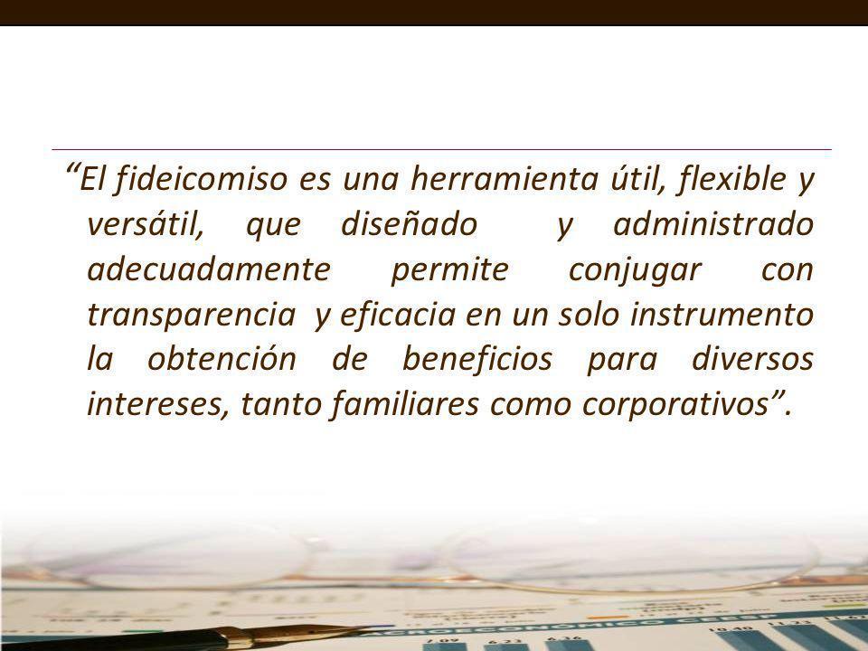 El fideicomiso es una herramienta útil, flexible y versátil, que diseñado y administrado adecuadamente permite conjugar con transparencia y eficacia e
