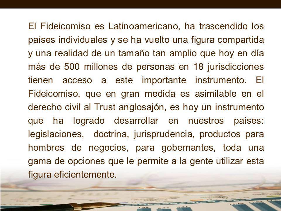 El Fideicomiso es Latinoamericano, ha trascendido los países individuales y se ha vuelto una figura compartida y una realidad de un tamaño tan amplio