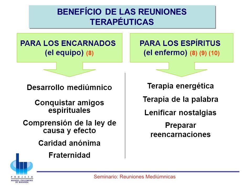 BENEFÍCIO DE LAS REUNIONES TERAPÉUTICAS PARA LOS ENCARNADOS (el equipo) (8) PARA LOS ESPÍRITUS (el enfermo) (8) (9) (10) Desarrollo mediúmnico Conquis