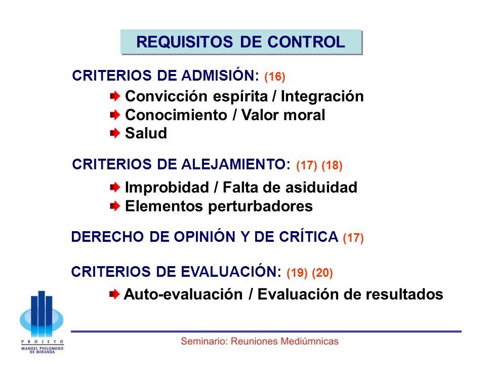 REQUISITOS DE CONTROL Convicción espírita / Integración Conocimiento / Valor moral Salud CRITERIOS DE ADMISIÓN: (16) Improbidad / Falta de asiduidad E
