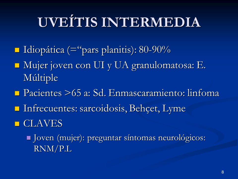 8 UVEÍTIS INTERMEDIA Idiopática (=pars planitis): 80-90% Idiopática (=pars planitis): 80-90% Mujer joven con UI y UA granulomatosa: E. Múltiple Mujer