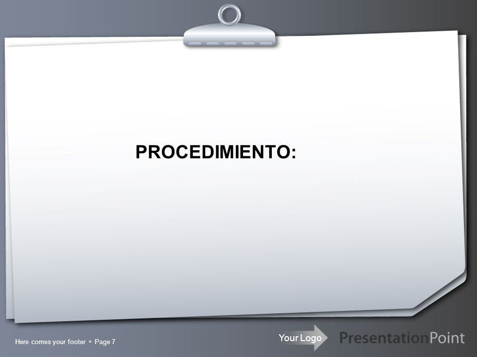 Your Logo PROCEDIMIENTO: Here comes your footer Page 7
