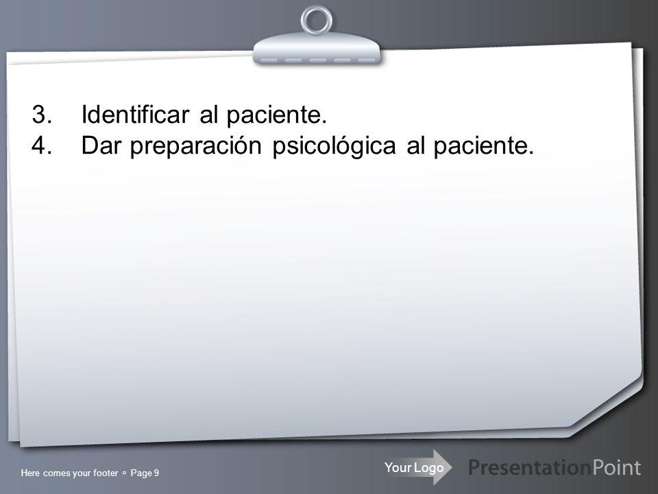 Your Logo Here comes your footer Page 9 3. Identificar al paciente. 4. Dar preparación psicológica al paciente.
