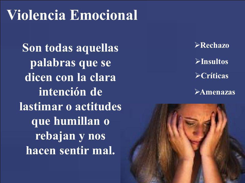 Violencia Emocional Son todas aquellas palabras que se dicen con la clara intención de lastimar o actitudes que humillan o rebajan y nos hacen sentir