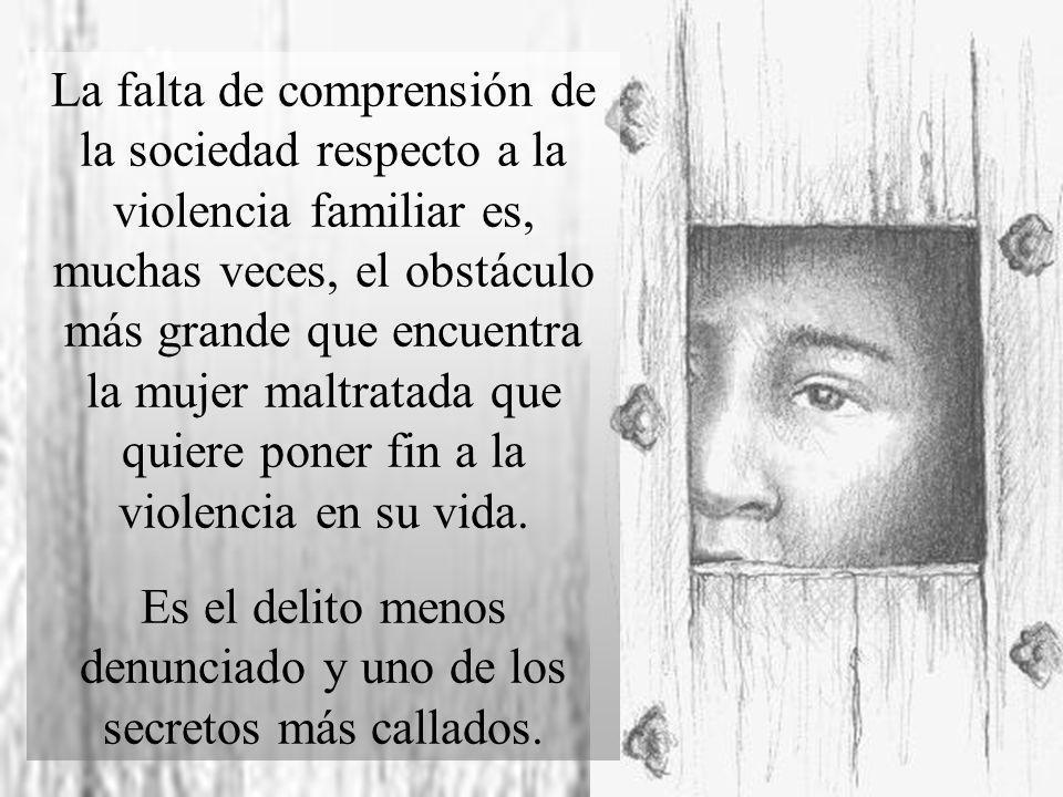 La falta de comprensión de la sociedad respecto a la violencia familiar es, muchas veces, el obstáculo más grande que encuentra la mujer maltratada qu
