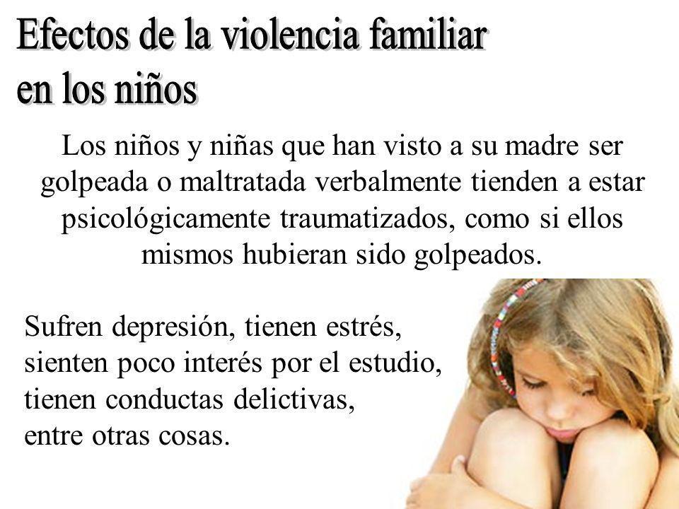 Los niños y niñas que han visto a su madre ser golpeada o maltratada verbalmente tienden a estar psicológicamente traumatizados, como si ellos mismos
