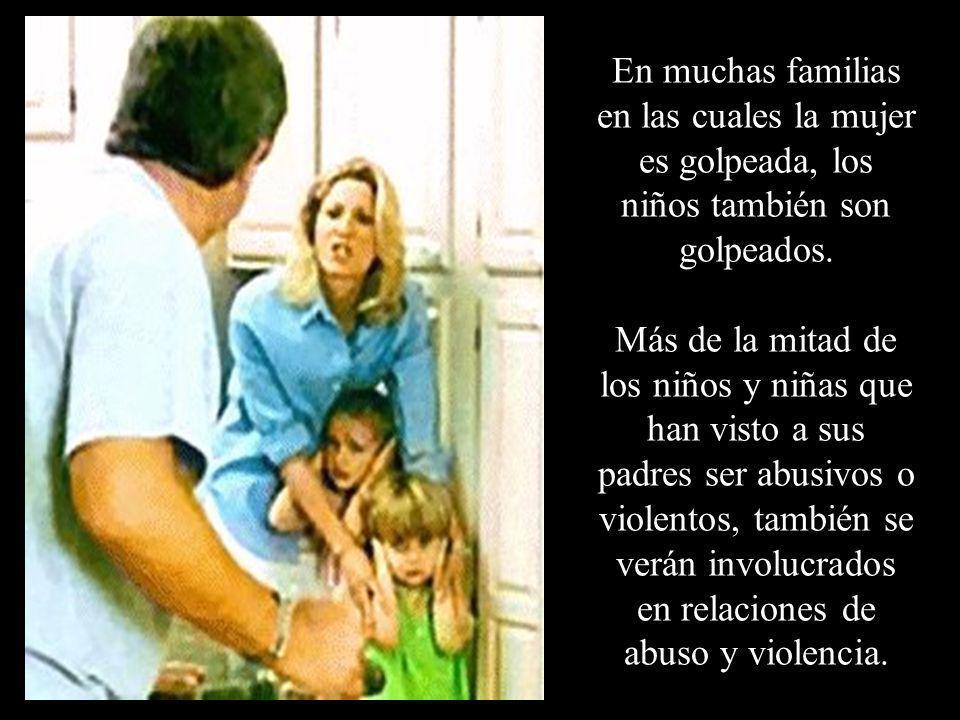 En muchas familias en las cuales la mujer es golpeada, los niños también son golpeados. Más de la mitad de los niños y niñas que han visto a sus padre