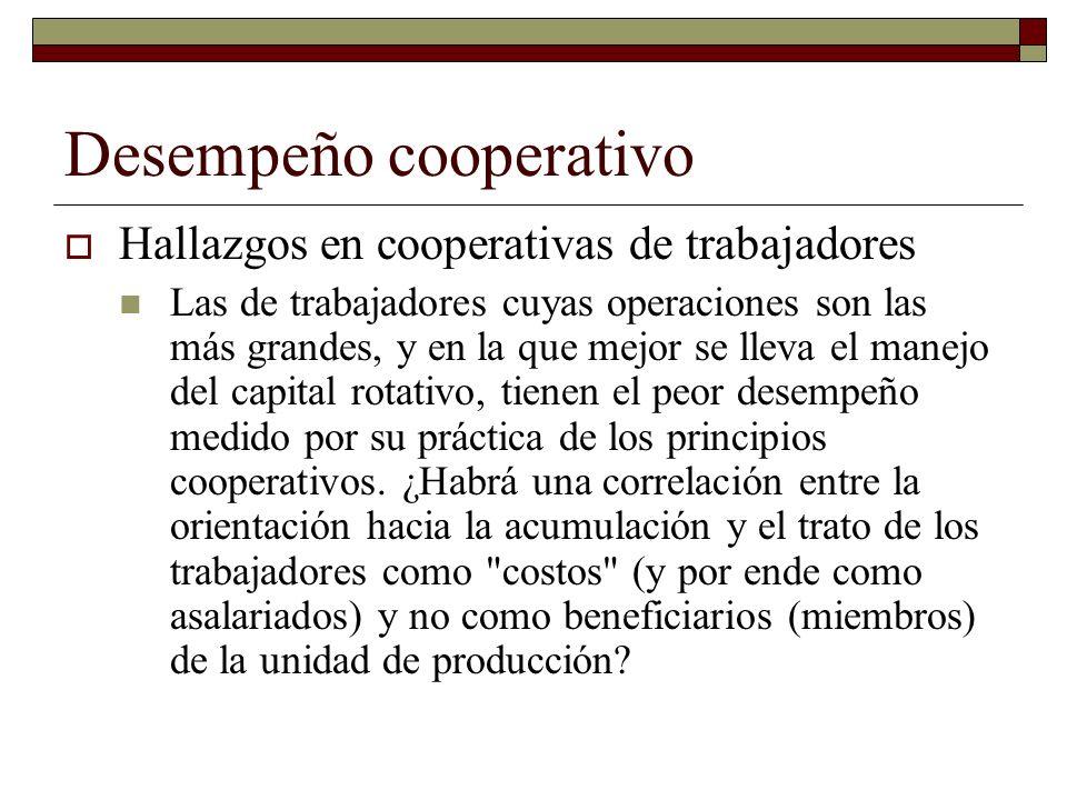 Desempeño cooperativo Hallazgos en cooperativas de trabajadores Las de trabajadores cuyas operaciones son las más grandes, y en la que mejor se lleva