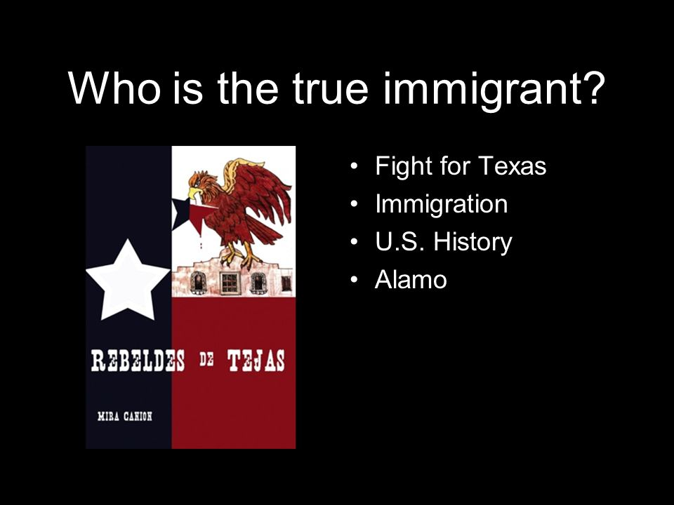 Who is the true immigrant? Fight for Texas Immigration U.S. History Alamo