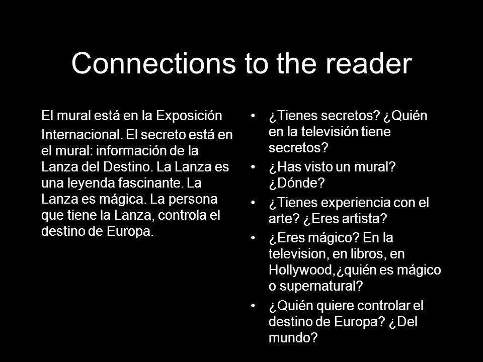 Connections to the reader El mural está en la Exposición Internacional. El secreto está en el mural: información de la Lanza del Destino. La Lanza es